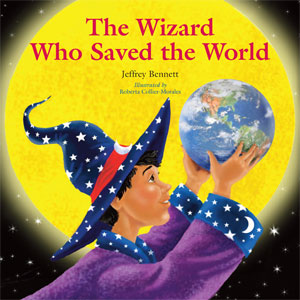 The Wizard Who Saved the World by Jeffrey Bennett